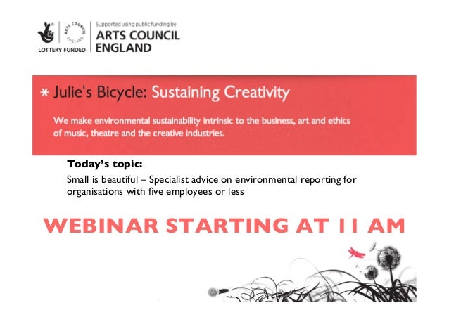 WEBINAR STARTING AT 11 AM	Today's topic:	Small is beautiful – Specialist advice on environmental reporting fororganisation...