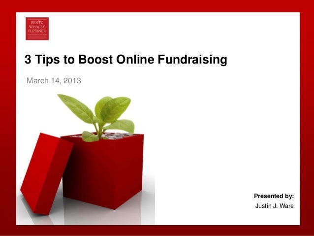 Bentz Whaley Flessner 0 3 Tips to Boost Online Fundraising March 14, 2013 Presented by: Justin J. Ware