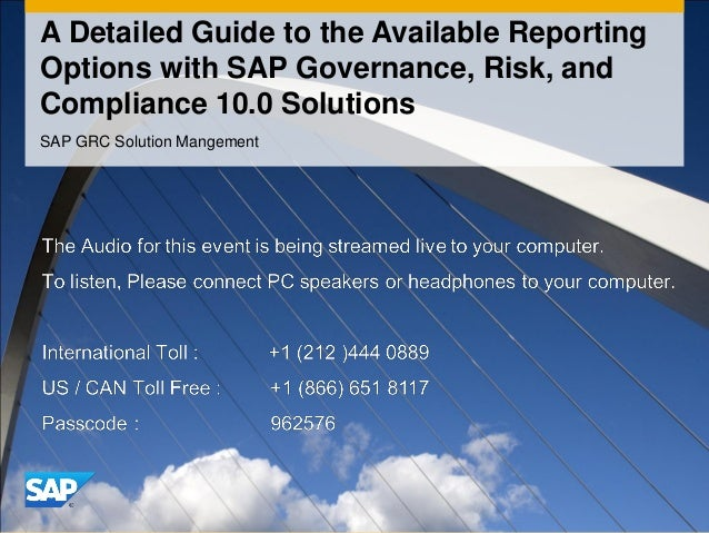 A Detailed Guide to the Available Reporting Options with SAP Governance, Risk, and Compliance 10.0 Solutions SAP GRC Solut...