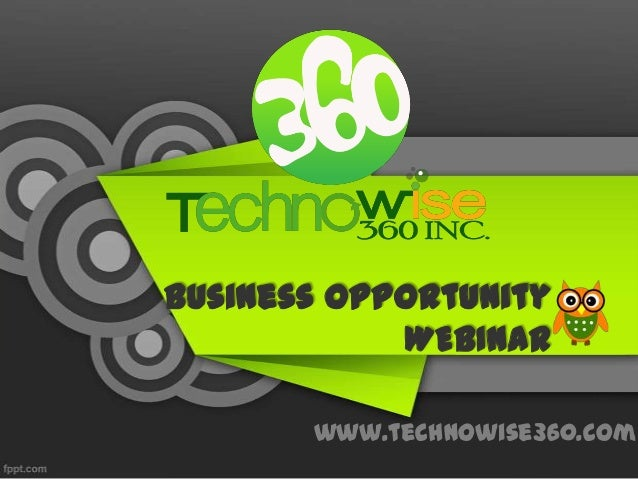 Business Opportunity WEBINAR www.technowise360.com