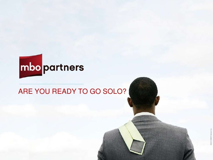 ARE YOU READY TO GO SOLO?                            ©2011 MBO Partners Inc.