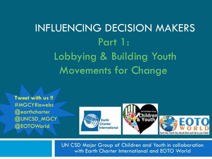 INFLUENCING DECISION MAKERS                   Part 1:           Lobbying & Building Youth            Movements for ChangeT...