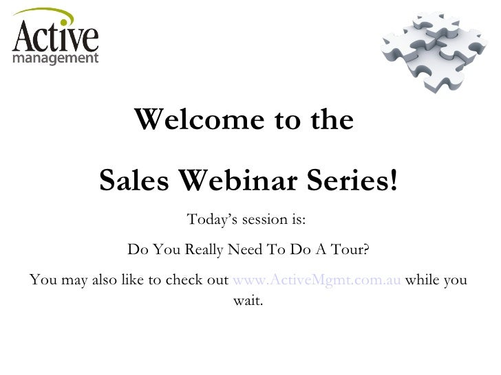 Welcome to the  Sales Webinar Series! Today's session is:  Do You Really Need To Do A Tour? You may also like to check out...
