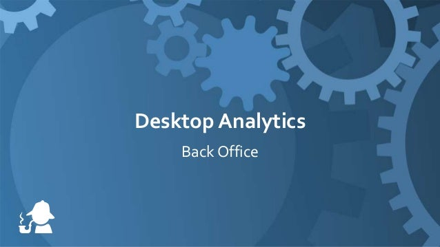 20 Minutes on Desktop Analytics:  Top Uses in the Back Office