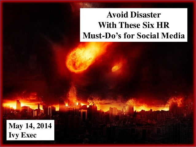 May 14, 2014 Ivy Exec Avoid Disaster With These Six HR Must-Do's for Social Media