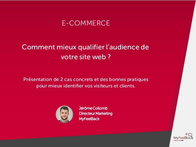 E-COMMERCE Comment mieux qualifier l'audience de votre site web ? Présentation de 2 cas concrets et des bonnes pratiques p...