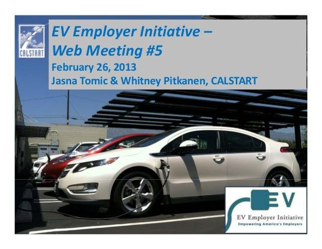 EVEmployerInitiative– WebMeeting#5 February26,2013 JasnaTomic&WhitneyPitkanen,CALSTART
