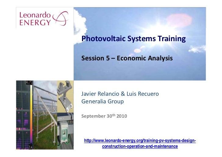 PhotovoltaicSystemsTraining  Session5– EconomicAnalysis    JavierRelancio&LuisRecuero GeneraliaGroup  September...