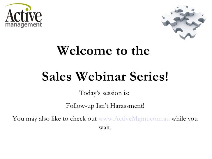 Welcome to the  Sales Webinar Series! Today's session is:  Follow-up Isn't Harassment! You may also like to check out  www...