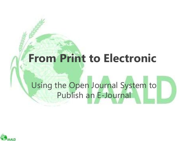 From Print to Electronic: Using the Open Journal System (OJS) to Publish an E-Journal