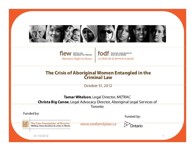 The Crisis of Aboriginal Women Entangled in the Criminal Law October 31 2012October 31, 2012 Tamar Witelson, Legal Directo...