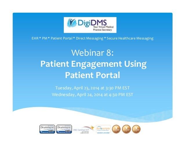 Webinar8: PatientEngagementUsing PatientPortal Tuesday,April23,2014at3:30PMEST Wednesday,April24,2014at4:...