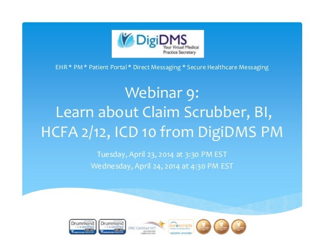 Webinar 9: Learn about Claim Scrubber, BI,  HCFA 2/12, ICD 10 from DigiDMS PM Tuesday, April 23, 2014 at 3:30 PM EST Wedne...