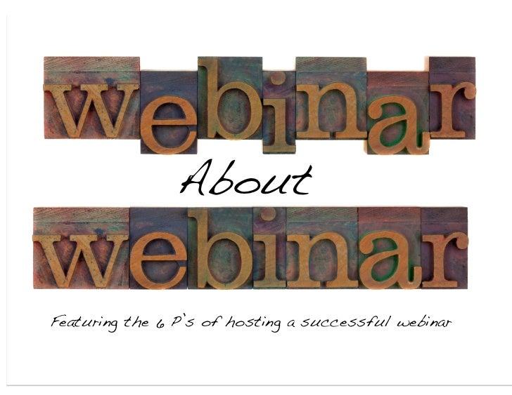 About!Featuring the 6 P's of hosting a successful webinar!