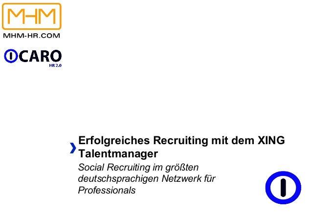 Erfolgreiches Recruiting mit dem XINGTalentmanagerSocial Recruiting im größtendeutschsprachigen Netzwerk fürProfessionals