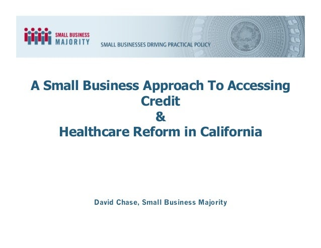 David Chase, Small Business Majority A Small Business Approach To Accessing Credit & Healthcare Reform in California