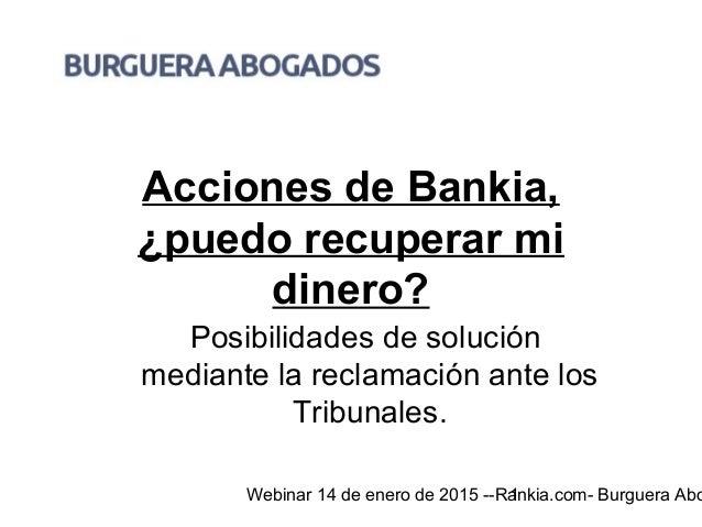 Webinar 14 de enero de 2015 --Rankia.com- Burguera Abo1 Acciones de Bankia, ¿puedo recuperar mi dinero? Posibilidades de s...