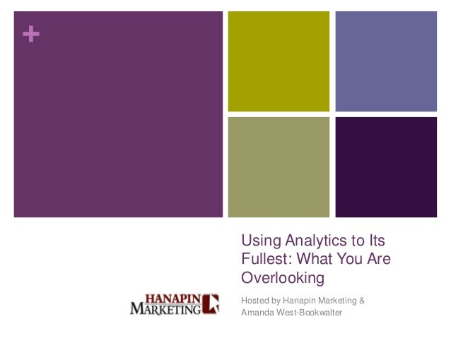 +    Using Analytics to Its    Fullest: What You Are    Overlooking    Hosted by Hanapin Marketing &    Amanda West-Bookwa...