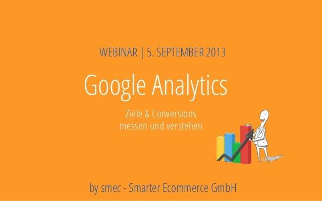 Deckblatt Ziele Potentiale Rahmenbedingungen Google Analytics Ziele & Conversions messen und verstehen WEBINAR | 5. SEPTEM...