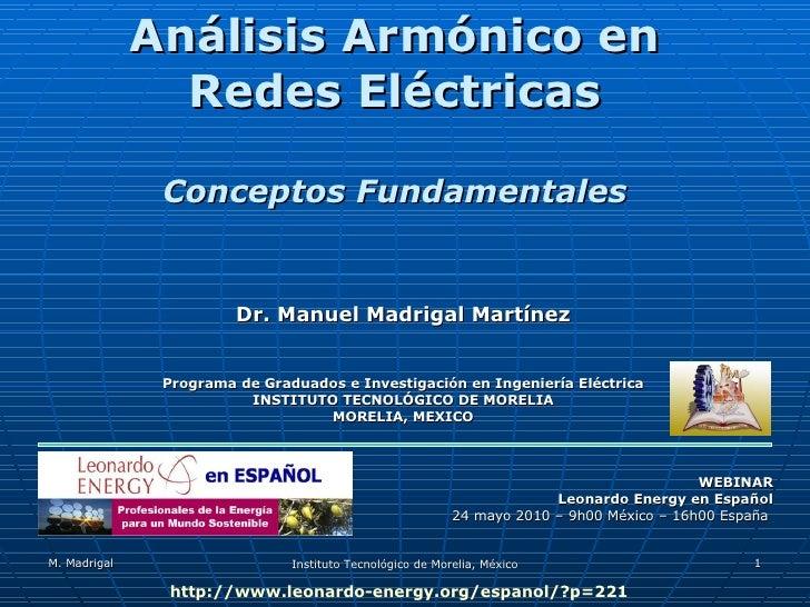 Análisis Armónico en Redes Eléctricas Conceptos Fundamentales   Dr. Manuel Madrigal Martínez Programa de Graduados e Inves...