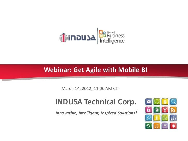 Webinar: Get Agile with Mobile BI      March 14, 2012, 11:00 AM CT   INDUSA Technical Corp.   Innovative, Intelligent, Ins...