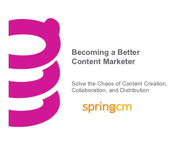 Becoming a BetterContent MarketerSolve the Chaos of Content Creation,Collaboration, and Distribution