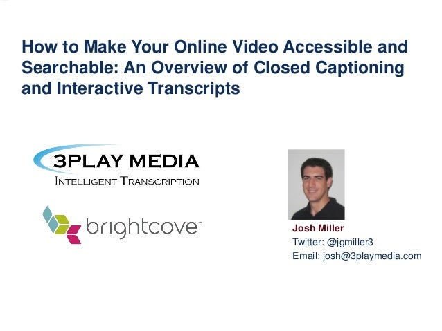 How to Make Your Online Video Accessible and Searchable: An Overview of Closed Captioning and Interactive Transcripts  Jos...