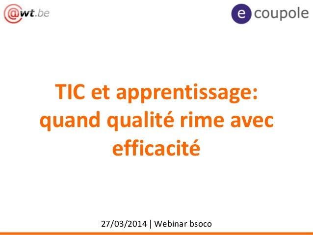 TIC et apprentissage: quand qualité rime avec efficacité 27/03/2014 | Webinar bsoco