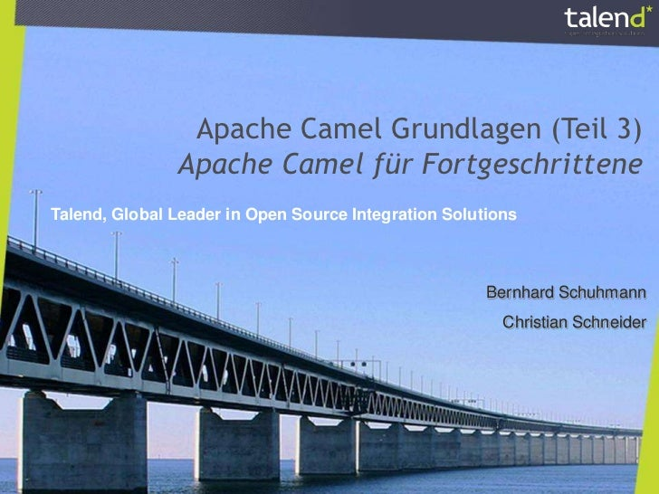 Apache Camel Grundlagen (Teil 3)               Apache Camel für FortgeschritteneTalend, Global Leader in Open Source Integ...