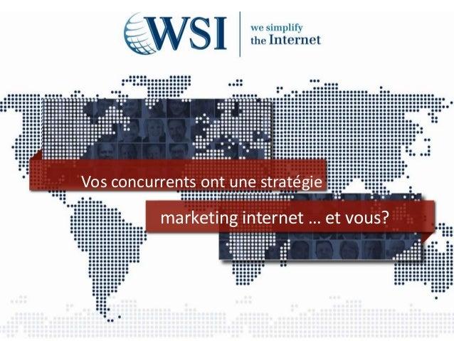 Vos concurrents ont une stratégie marketing internet … et vous?