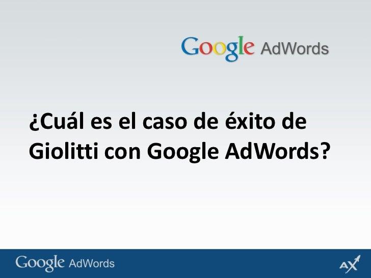 ¿Cuál es el caso de éxito de Giolitti con Google AdWords?<br />