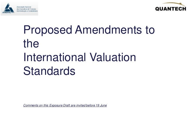 Proposed Amendments to the International Valuation Standards Comments on this Exposure Draft are invited before 19 June