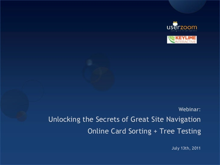 Webinar: <br />Unlocking the Secrets of Great Site Navigation <br />Online Card Sorting + Tree Testing <br />July 13th, 20...