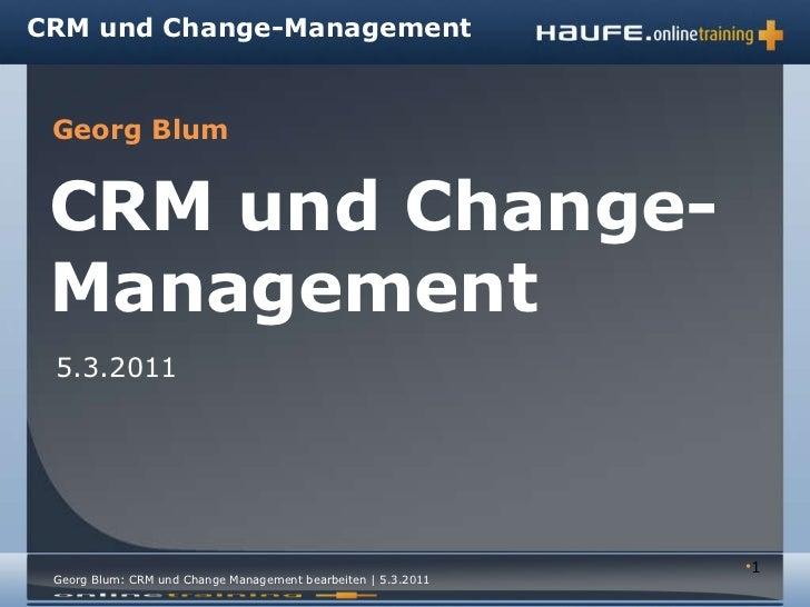 <ul><li></li></ul>CRM und Change-Management 5.3.2011 CRM und Change-Management Georg Blum