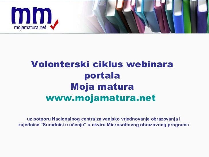 Volonterski ciklus webinara  portala  Moja matura  www.mojamatura.net   uz potporu Nacionalnog centra za vanjsko vrjednova...