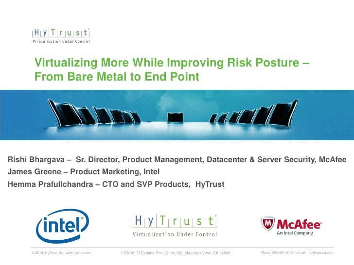 Virtualizing More While Improving Risk Posture –       From Bare Metal to End PointRishi Bhargava – Sr. Director, Product ...