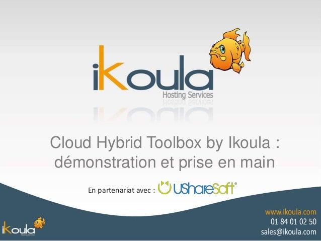 Cloud Hybrid Toolbox by Ikoula : démonstration et prise en main En partenariat avec :