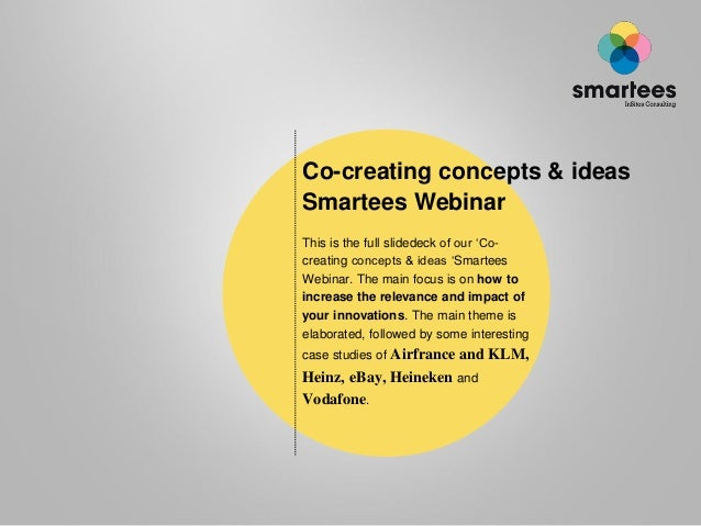 Co-creating concepts & ideasSmartees WebinarThis is the full slidedeck of our 'Co-creating concepts & ideas 'SmarteesWebin...