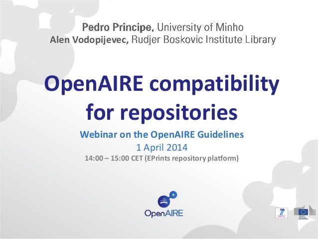 OpenAIRE compatibility for repositories Webinar on the OpenAIRE Guidelines 1 April 2014 14:00 – 15:00 CET (EPrints reposit...