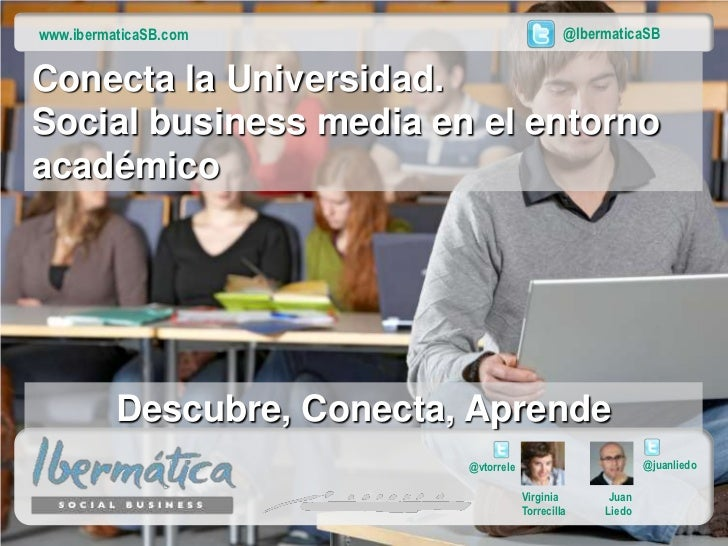 www.ibermaticaSB.com                             @IbermaticaSBConecta la Universidad.Social business media en el entornoac...