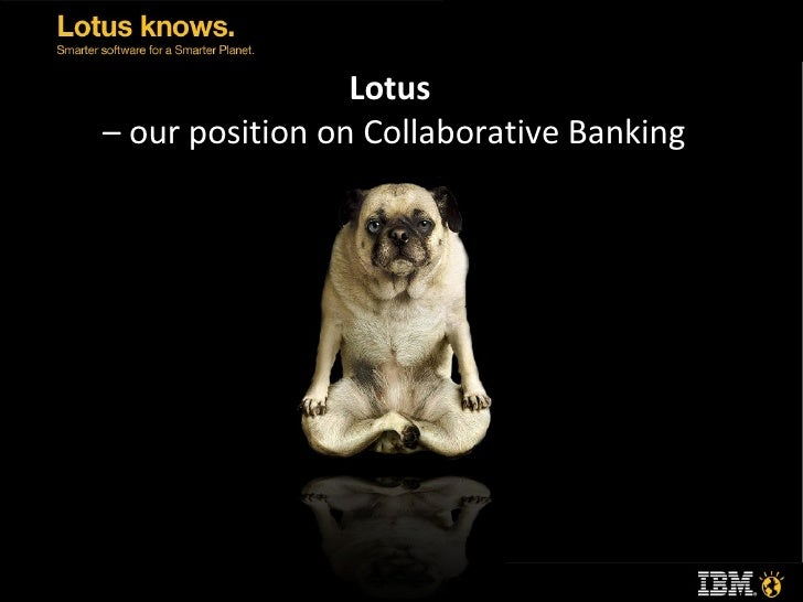 Lotus   – our position on Collaborative Banking