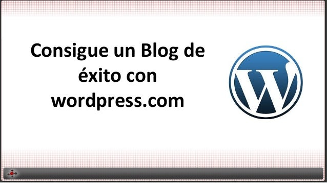 Consigue un blog de éxito con Wordpress.com