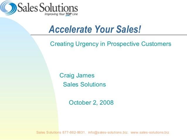 Sales Solutions 877-862-8631. info@sales-solutions.biz. www.sales-solutions.bizAccelerate Your Sales!Creating Urgency in P...
