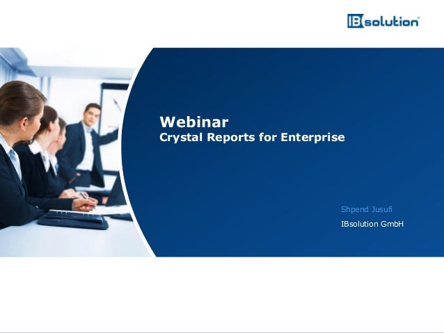 www.ibsolution.de © IBsolution GmbH Shpend Jusufi IBsolution GmbH Webinar Crystal Reports for Enterprise