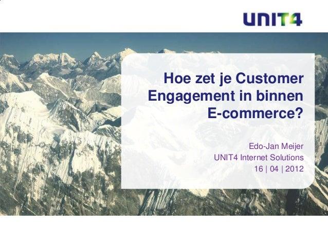 UNIT4 - Hoe zet je Customer Engagement in binnen E-commerce - Edo-Jan Meijer