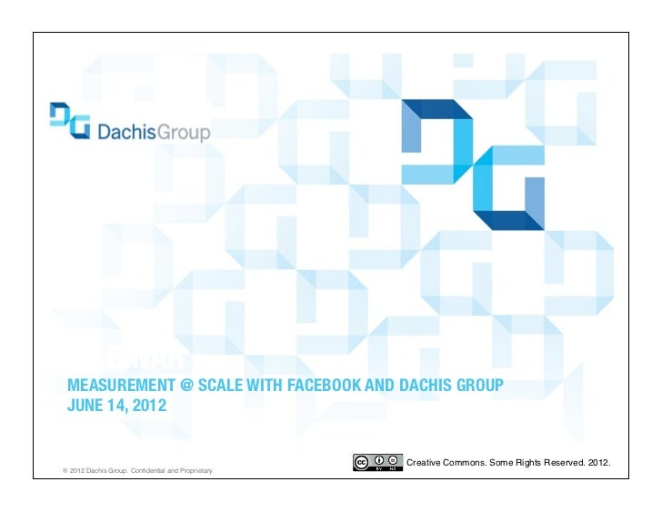 """WEBINAR MEASUREMENT @ SCALE WITH FACEBOOK AND DACHIS GROUP"""" JUNE 14, 2012 facebook.com/dachisgroup 
