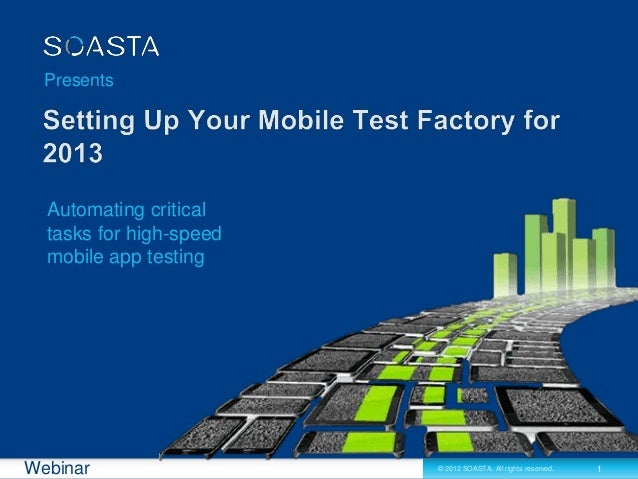 Presents  Automating critical  tasks for high-speed  mobile app testingWebinar                  © 2012 SOASTA. All rights ...