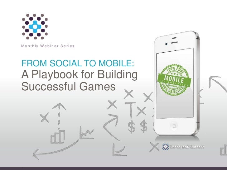 Monthly Webinar SeriesFROM SOCIAL TO MOBILE:A Playbook for BuildingSuccessful Games