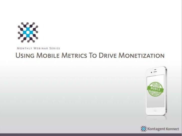 Monthly Webinar SeriesUsing Mobile Metrics To Drive Monetization                                             Konnec    Kon...