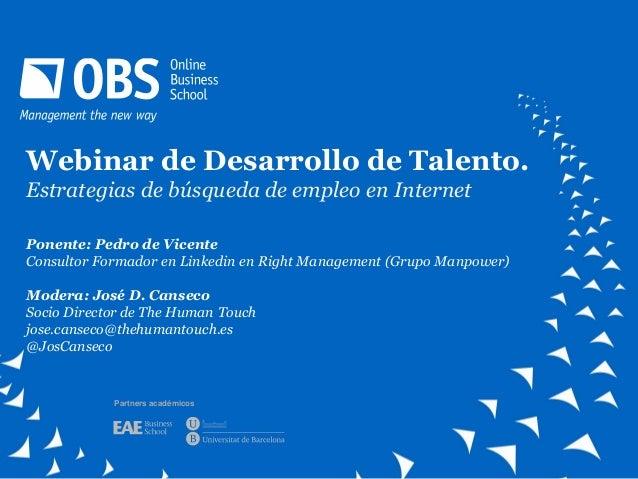 Webinar de Desarrollo de Talento.Estrategias de búsqueda de empleo en InternetPonente: Pedro de VicenteConsultor Formador ...